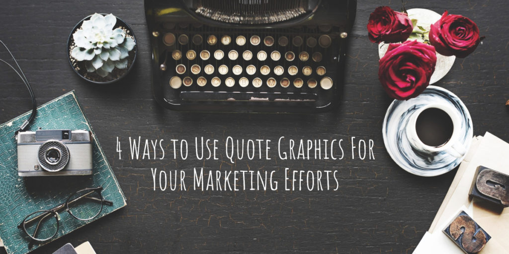 4 Ways to Use Quote Graphics For Your Marketing Efforts