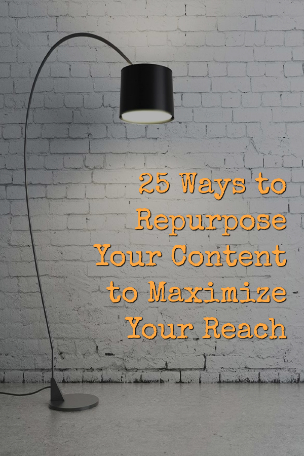 25 Ways to Repurpose Your Content to Maximize Your Reach