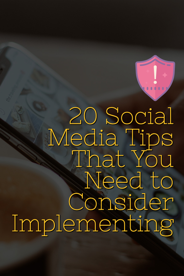 20 Social Media Tips That You Need to Consider Implementing