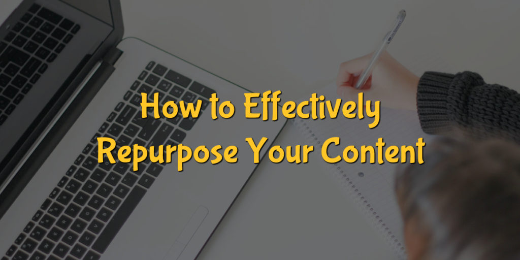 How to Effectively Repurpose Your Content