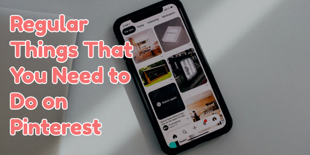Regular Things That You Need to Do on Pinterest
