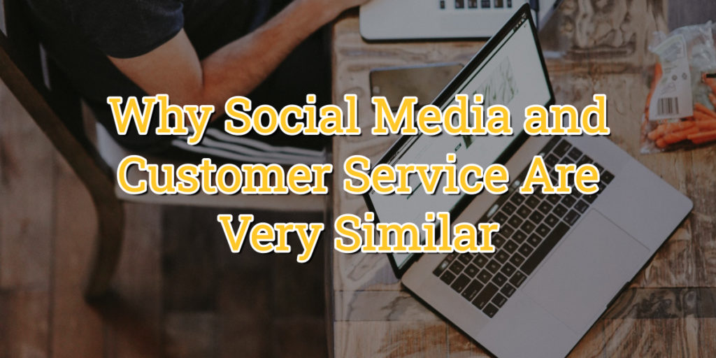 Why Social Media and Customer Service Are Very Similar