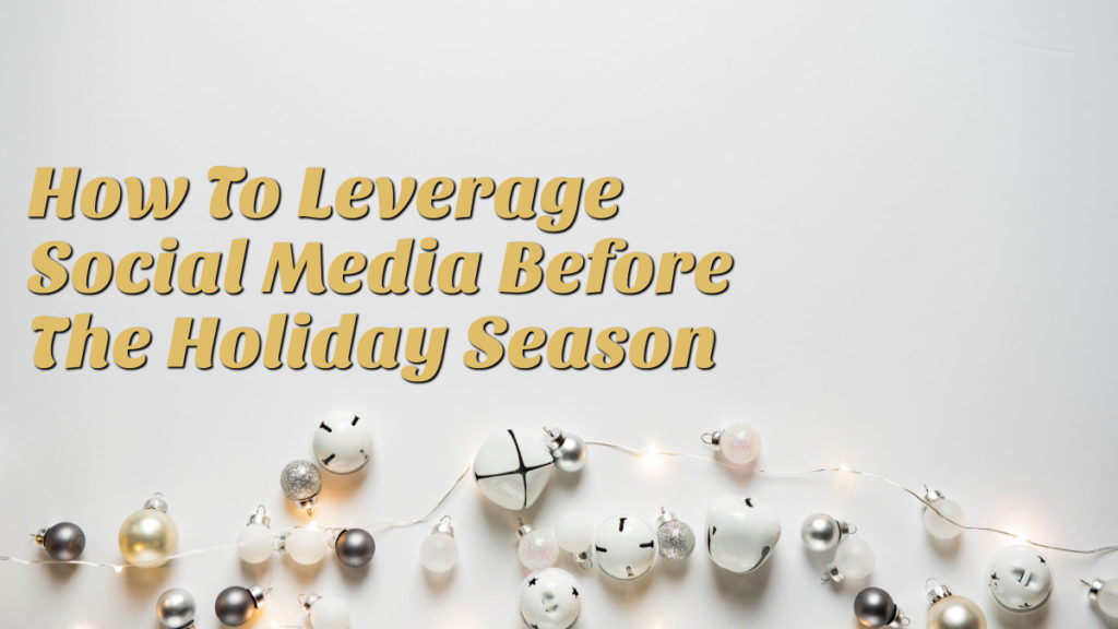 How To Leverage Social Media Before The Holiday Season