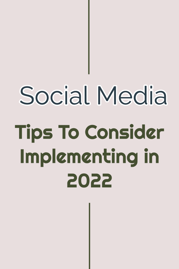 Social Media Tips To Consider Implementing in 2022